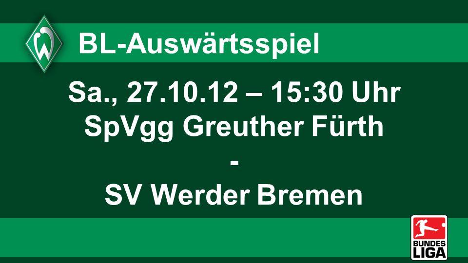 BL-Auswärtsspiel Sa., 27.10.12 – 15:30 Uhr SpVgg Greuther Fürth - SV Werder Bremen