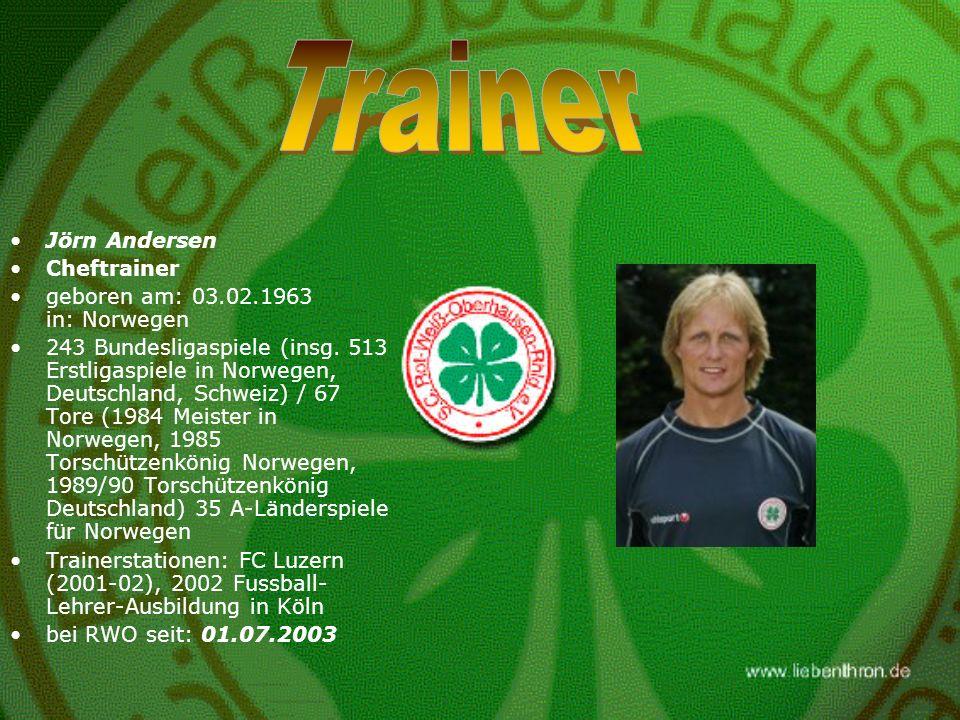 Jörn Andersen Cheftrainer geboren am: 03.02.1963 in: Norwegen 243 Bundesligaspiele (insg. 513 Erstligaspiele in Norwegen, Deutschland, Schweiz) / 67 T