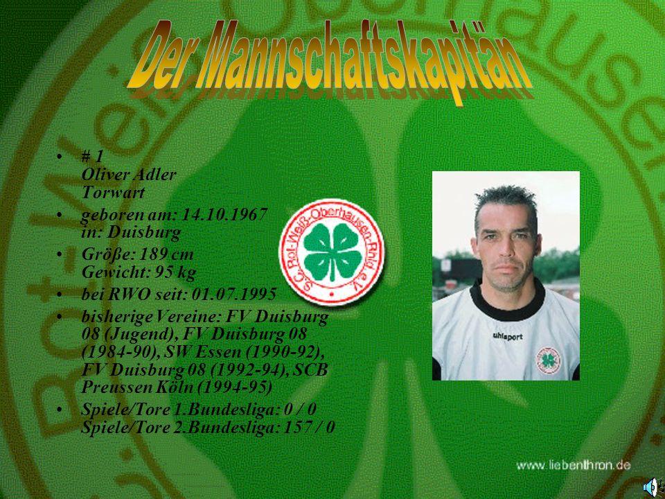 # 1 Oliver Adler Torwart geboren am: 14.10.1967 in: Duisburg Größe: 189 cm Gewicht: 95 kg bei RWO seit: 01.07.1995 bisherige Vereine: FV Duisburg 08 (