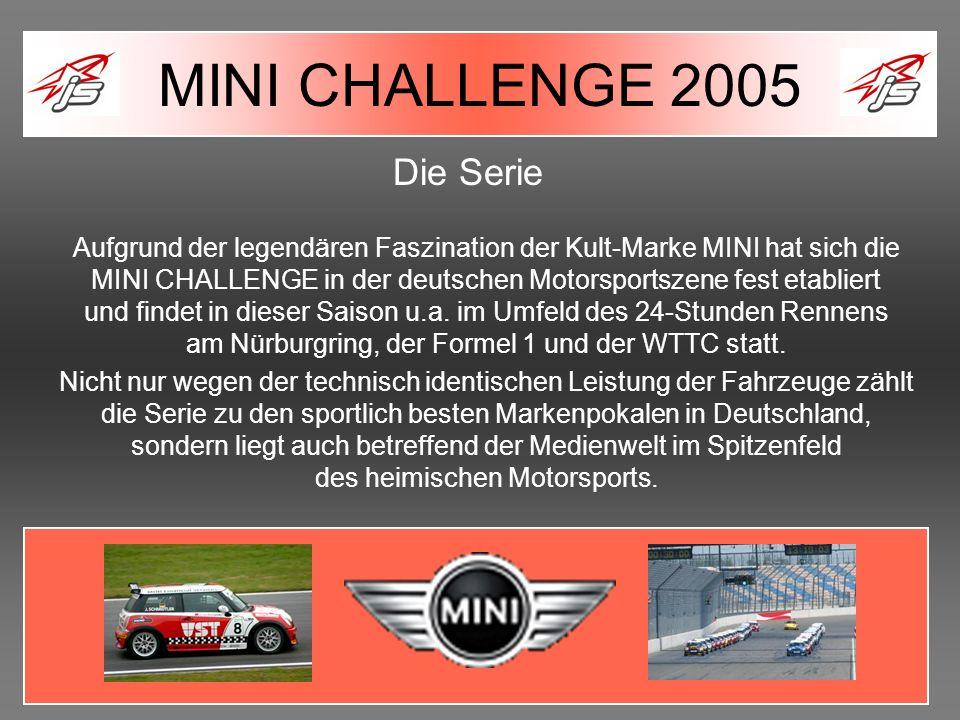 Die Serie Aufgrund der legendären Faszination der Kult-Marke MINI hat sich die MINI CHALLENGE in der deutschen Motorsportszene fest etabliert und find