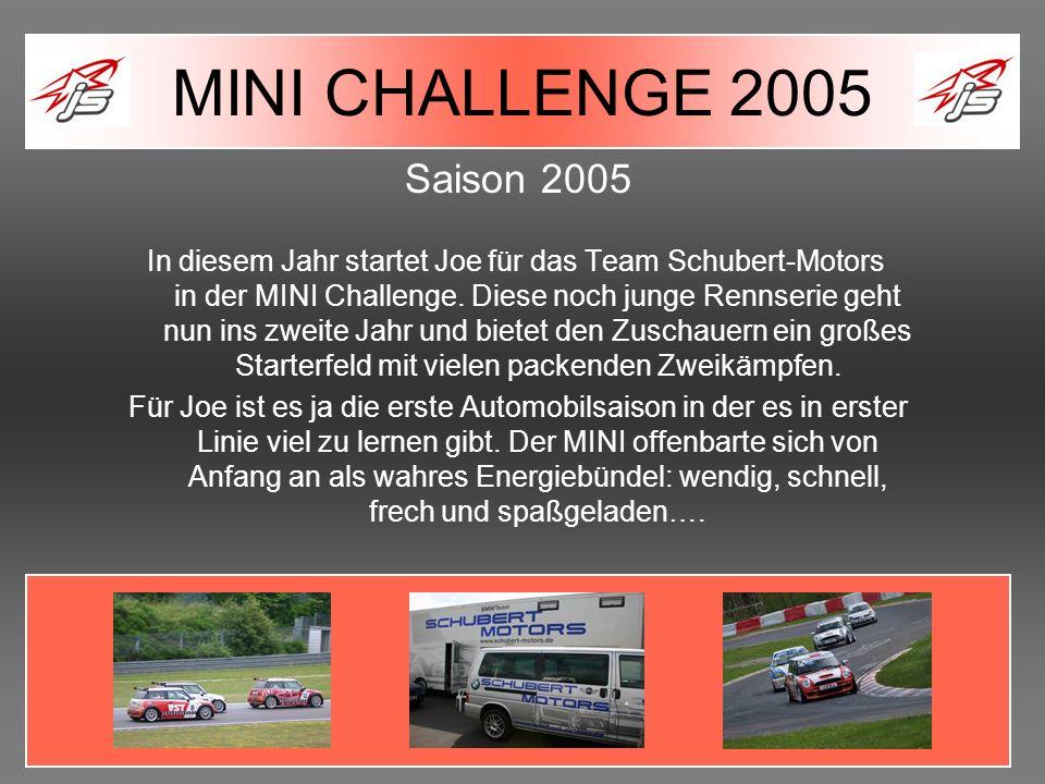 Saison 2005 In diesem Jahr startet Joe für das Team Schubert-Motors in der MINI Challenge. Diese noch junge Rennserie geht nun ins zweite Jahr und bie