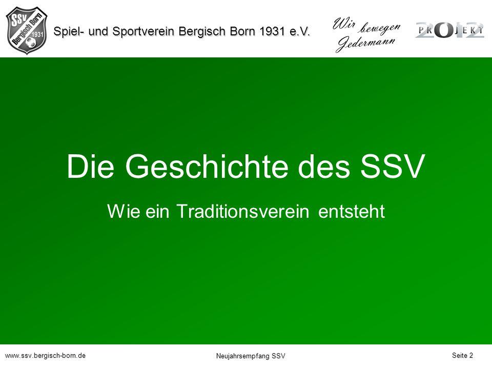 Spiel- und Sportverein Bergisch Born 1931 e.V. Wir bewegen Jedermann www.ssv.bergisch-born.de Neujahrsempfang SSV Wie ein Traditionsverein entsteht Di
