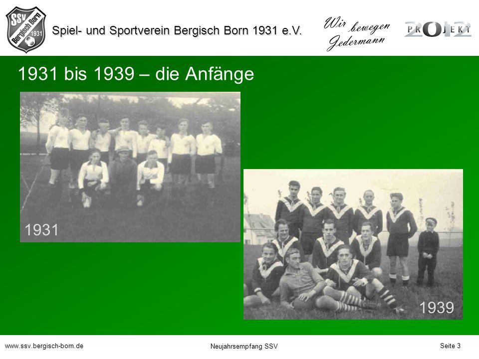 Spiel- und Sportverein Bergisch Born 1931 e.V. Wir bewegen Jedermann www.ssv.bergisch-born.de Neujahrsempfang SSV Seite 3 1931 1939 1931 bis 1939 – di