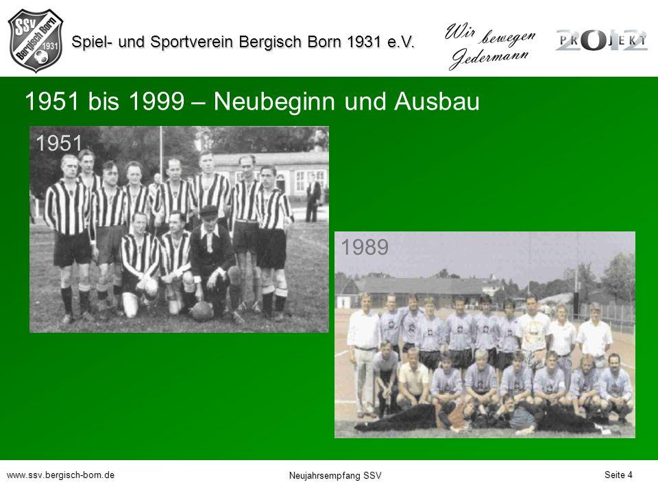 Spiel- und Sportverein Bergisch Born 1931 e.V. Wir bewegen Jedermann www.ssv.bergisch-born.de Neujahrsempfang SSV Seite 4 1951 1951 bis 1999 – Neubegi