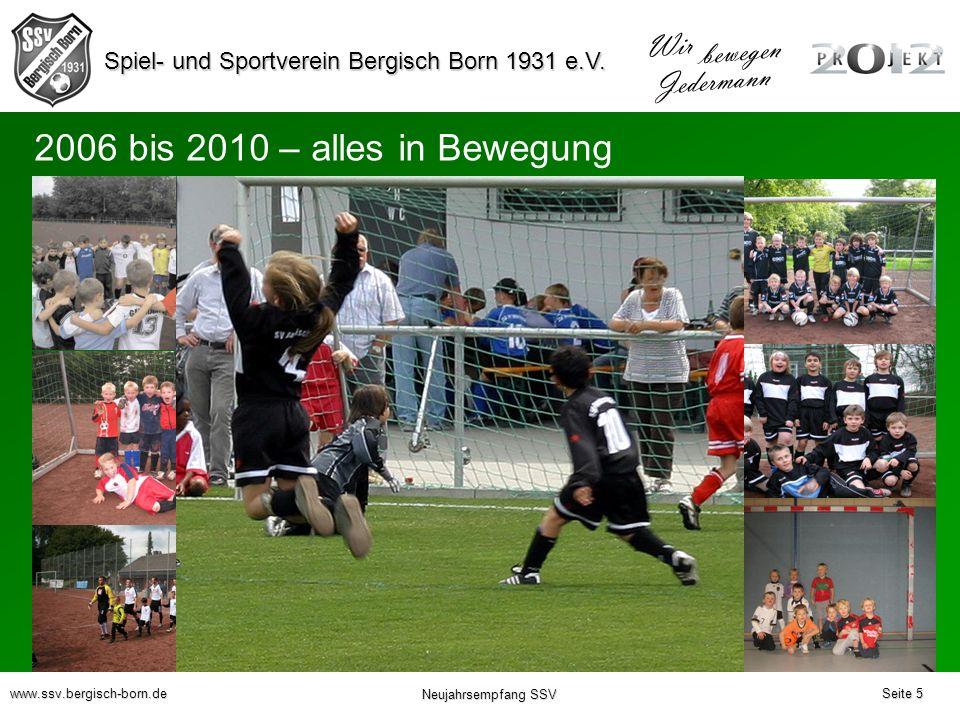 Spiel- und Sportverein Bergisch Born 1931 e.V. Wir bewegen Jedermann www.ssv.bergisch-born.de Neujahrsempfang SSV Seite 5 2006 bis 2010 – alles in Bew