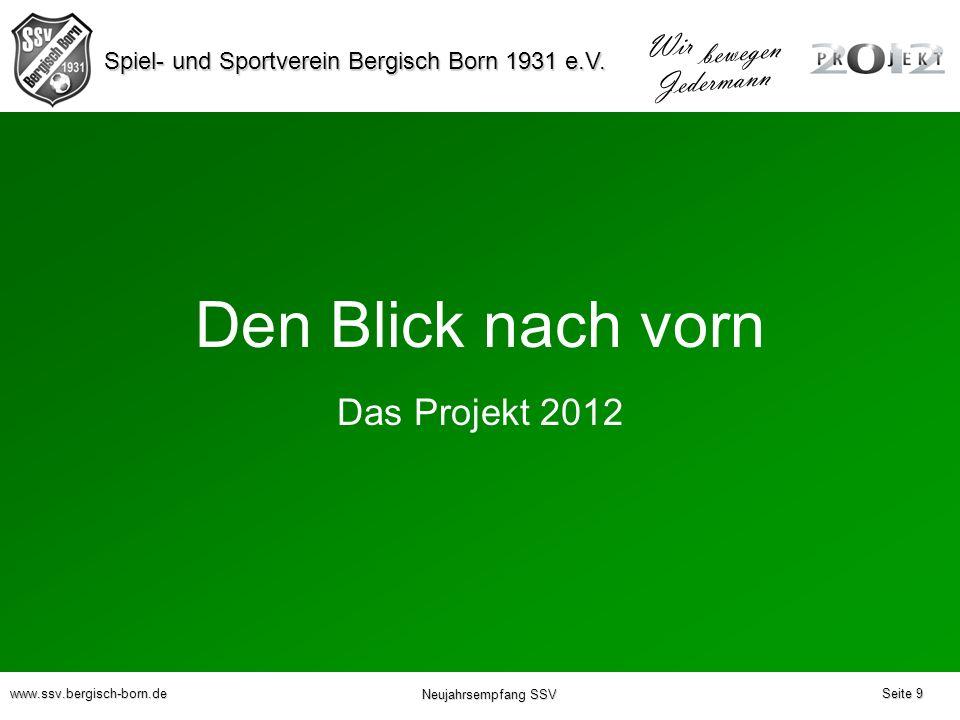 Spiel- und Sportverein Bergisch Born 1931 e.V. Wir bewegen Jedermann www.ssv.bergisch-born.de Neujahrsempfang SSV Das Projekt 2012 Den Blick nach vorn