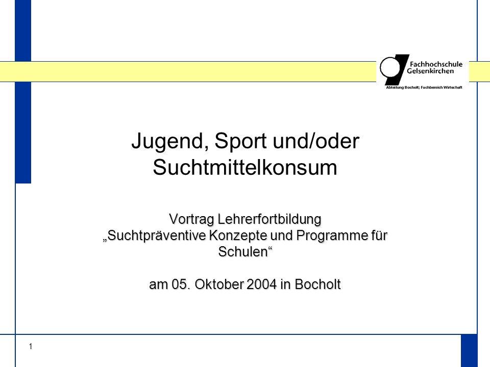 1 Jugend, Sport und/oder Suchtmittelkonsum Vortrag Lehrerfortbildung Suchtpräventive Konzepte und Programme für Schulen am 05.