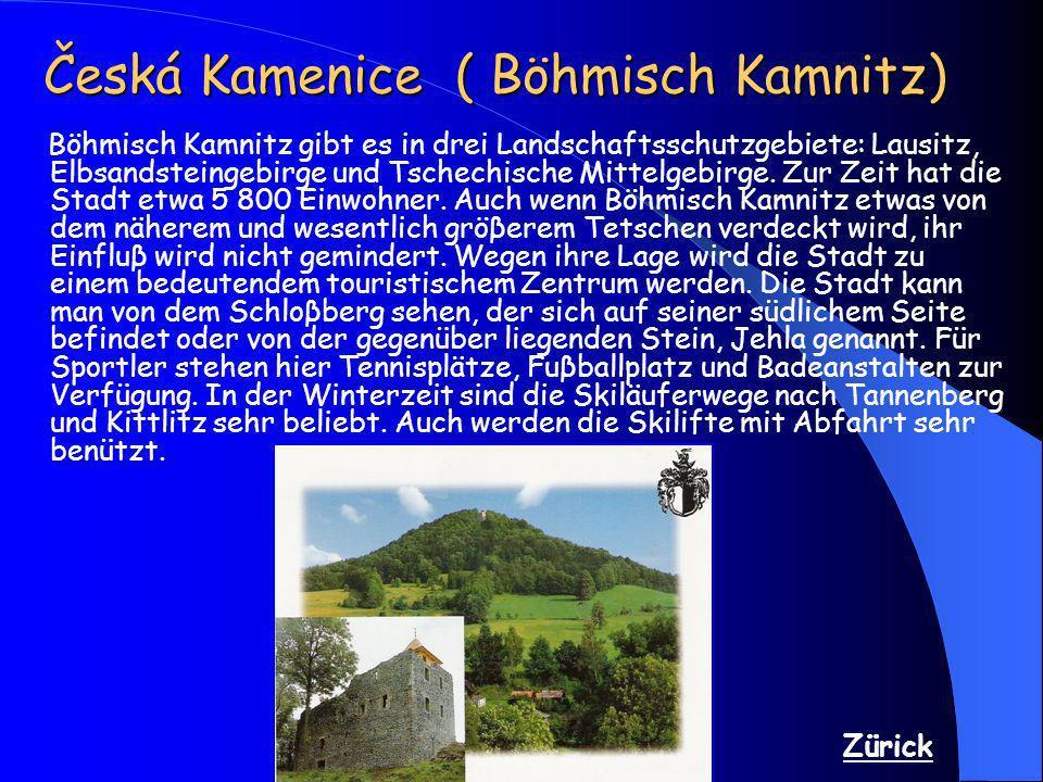 Česká Kamenice ( Böhmisch Kamnitz) Böhmisch Kamnitz gibt es in drei Landschaftsschutzgebiete: Lausitz, Elbsandsteingebirge und Tschechische Mittelgebi