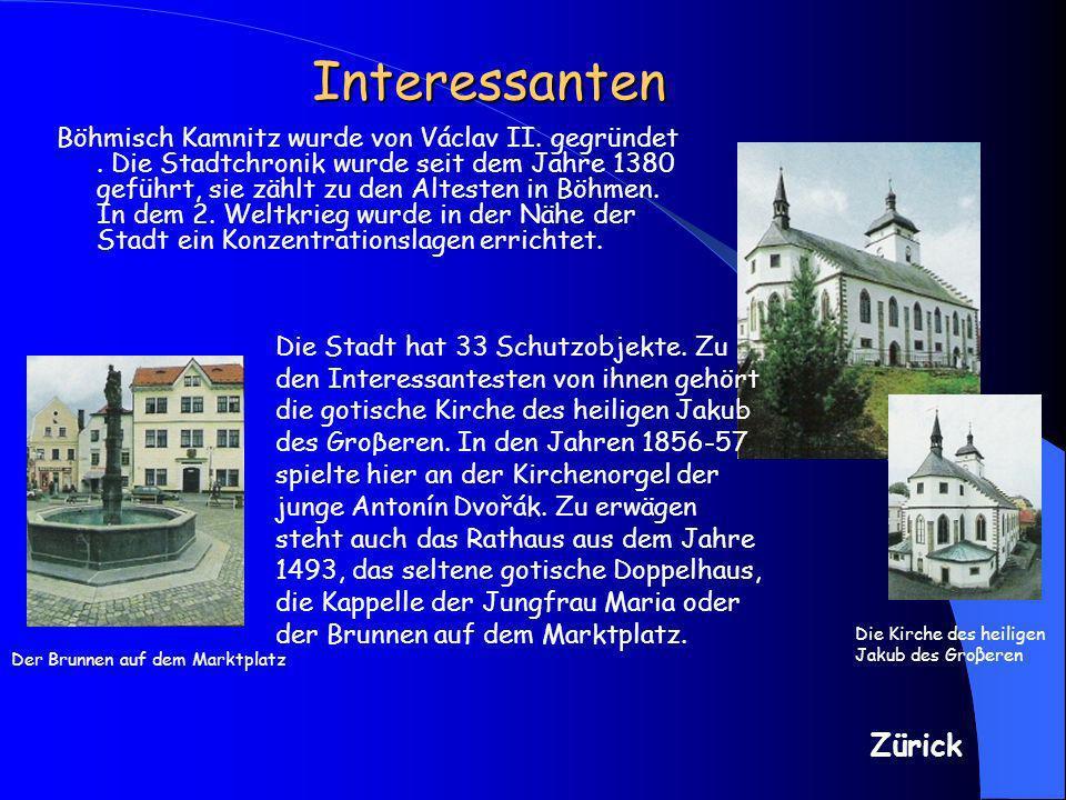 Interessanten Böhmisch Kamnitz wurde von Václav II. gegründet. Die Stadtchronik wurde seit dem Jahre 1380 geführt, sie zählt zu den Altesten in Böhmen