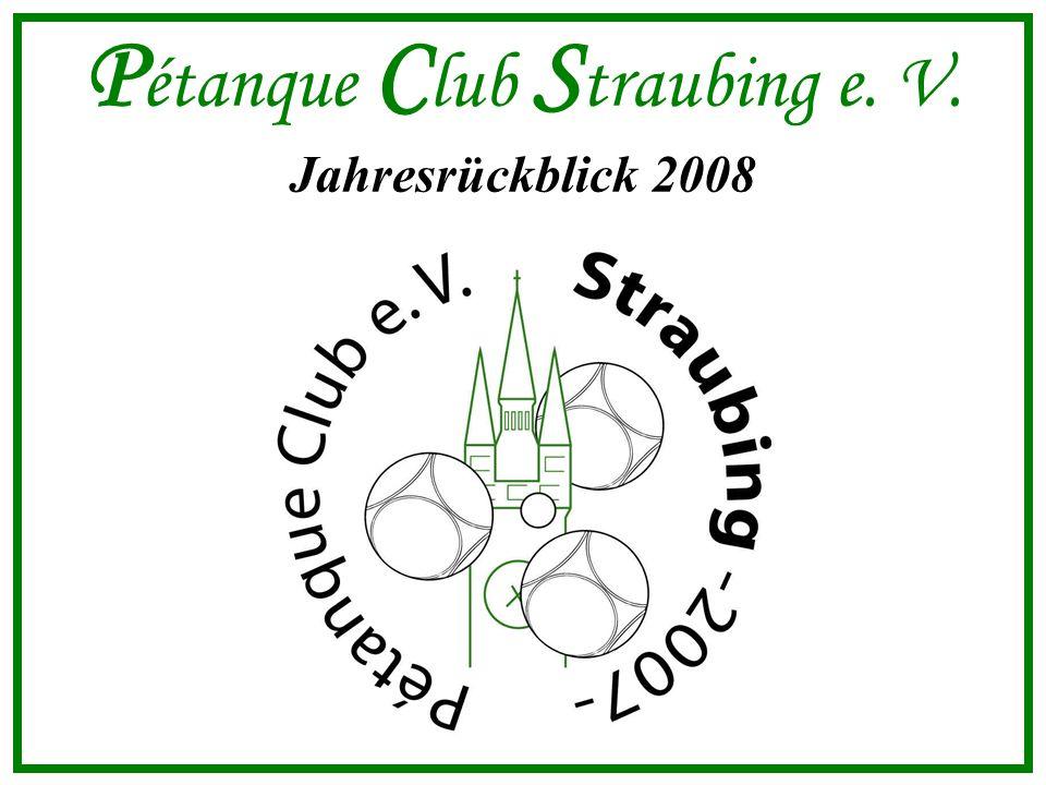 P étanque C lub S traubing e. V. Jahresrückblick 2008