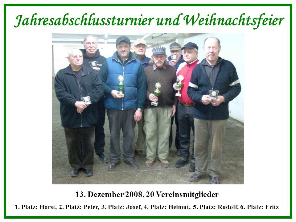 Jahresabschlussturnier und Weihnachtsfeier 13. Dezember 2008, 20 Vereinsmitglieder 1.