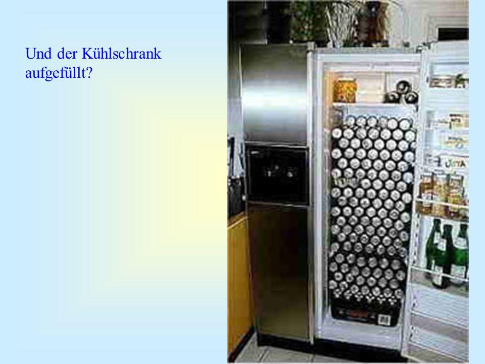 Und der Kühlschrank aufgefüllt