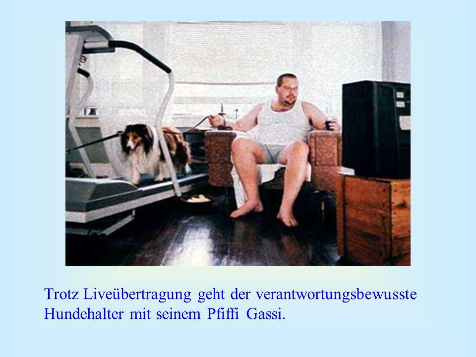 Trotz Liveübertragung geht der verantwortungsbewusste Hundehalter mit seinem Pfiffi Gassi.