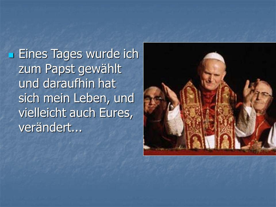 Eines Tages wurde ich zum Papst gewählt und daraufhin hat sich mein Leben, und vielleicht auch Eures, verändert... Eines Tages wurde ich zum Papst gew