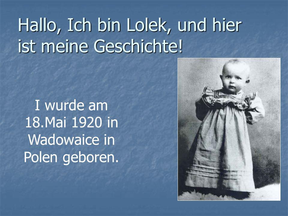 Hallo, Ich bin Lolek, und hier ist meine Geschichte! I wurde am 18.Mai 1920 in Wadowaice in Polen geboren.