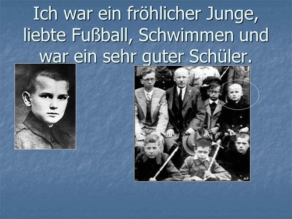 Ich war ein fröhlicher Junge, liebte Fußball, Schwimmen und war ein sehr guter Schüler.