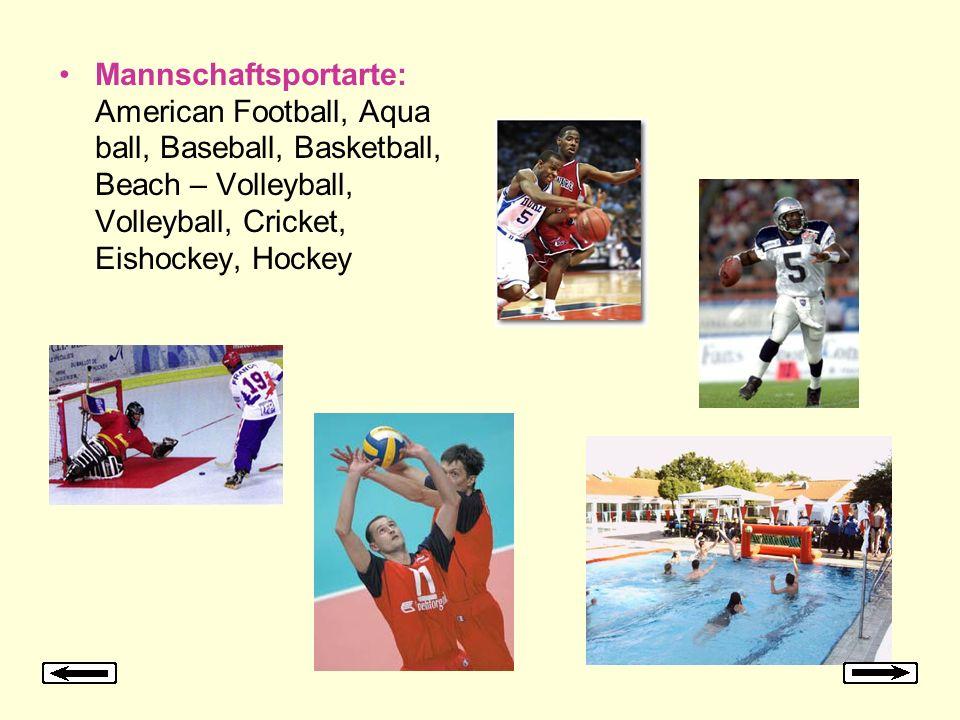 Mannschaftsportarte: American Football, Aqua ball, Baseball, Basketball, Beach – Volleyball, Volleyball, Cricket, Eishockey, Hockey