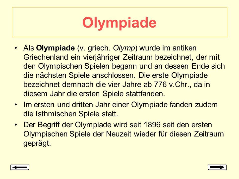 Olympiade Als Olympiade (v. griech. Olymp) wurde im antiken Griechenland ein vierjähriger Zeitraum bezeichnet, der mit den Olympischen Spielen begann