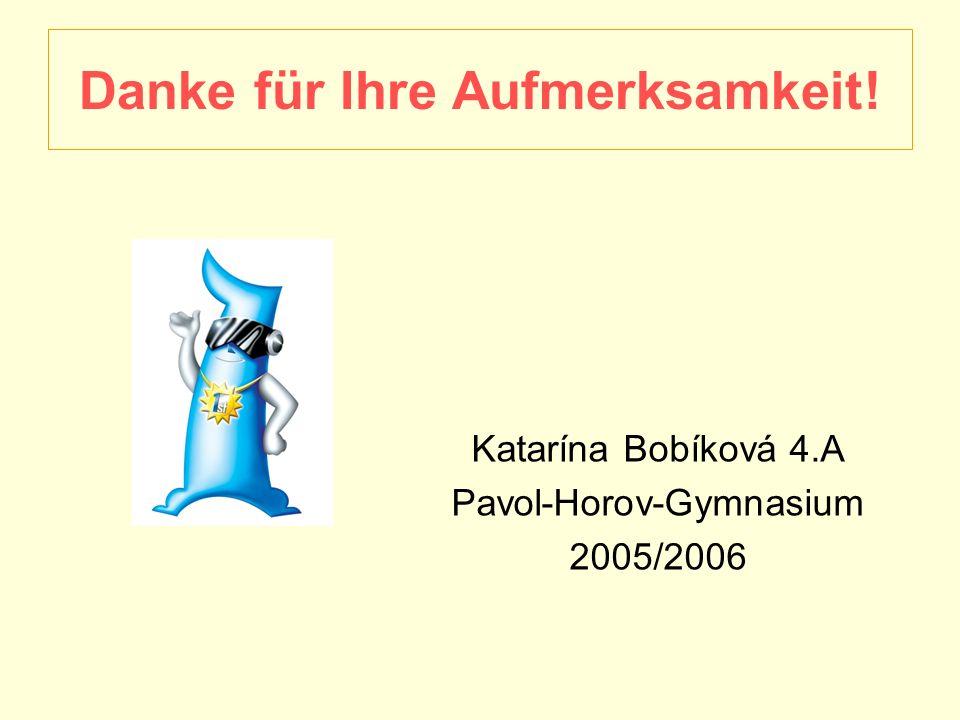 Danke für Ihre Aufmerksamkeit! Katarína Bobíková 4.A Pavol-Horov-Gymnasium 2005/2006