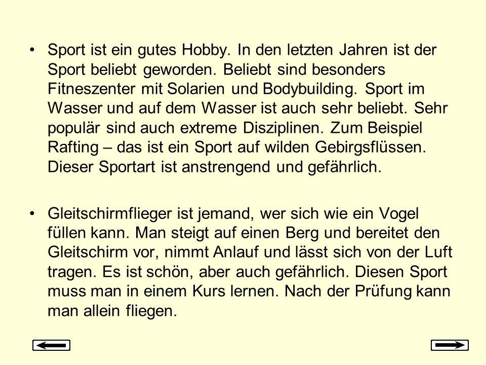 Sport ist ein gutes Hobby. In den letzten Jahren ist der Sport beliebt geworden.