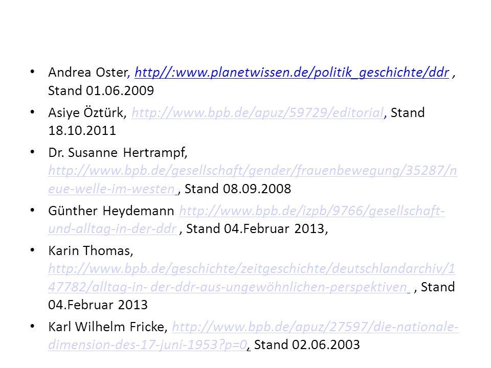 Andrea Oster, http//:www.planetwissen.de/politik_geschichte/ddr, Stand 01.06.2009 Asiye Öztürk, http://www.bpb.de/apuz/59729/editorial, Stand 18.10.20