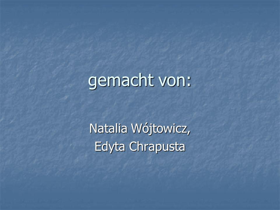 gemacht von: Natalia Wójtowicz, Edyta Chrapusta