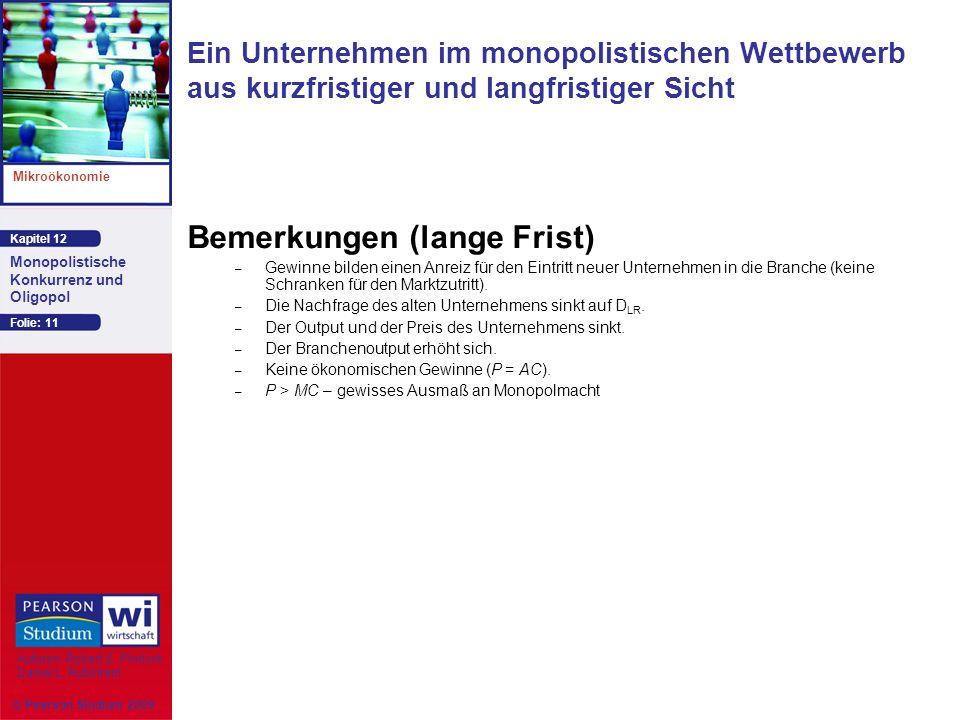 Kapitel 12 Mikroökonomie Autoren: Robert S. Pindyck Daniel L. Rubinfeld Monopolistische Konkurrenz und Oligopol © Pearson Studium 2009 Folie: 11 Bemer