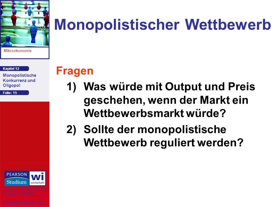 Kapitel 12 Mikroökonomie Autoren: Robert S. Pindyck Daniel L. Rubinfeld Monopolistische Konkurrenz und Oligopol © Pearson Studium 2009 Folie: 15 Monop