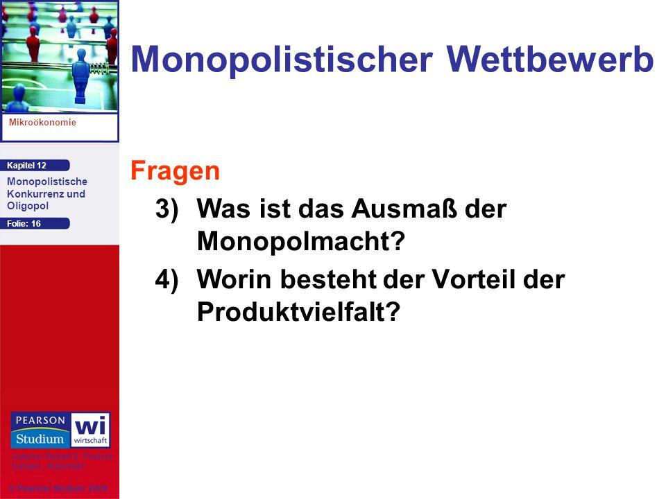 Kapitel 12 Mikroökonomie Autoren: Robert S. Pindyck Daniel L. Rubinfeld Monopolistische Konkurrenz und Oligopol © Pearson Studium 2009 Folie: 16 Monop