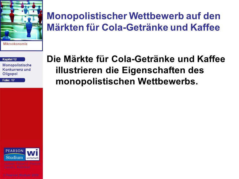 Kapitel 12 Mikroökonomie Autoren: Robert S. Pindyck Daniel L. Rubinfeld Monopolistische Konkurrenz und Oligopol © Pearson Studium 2009 Folie: 17 Monop