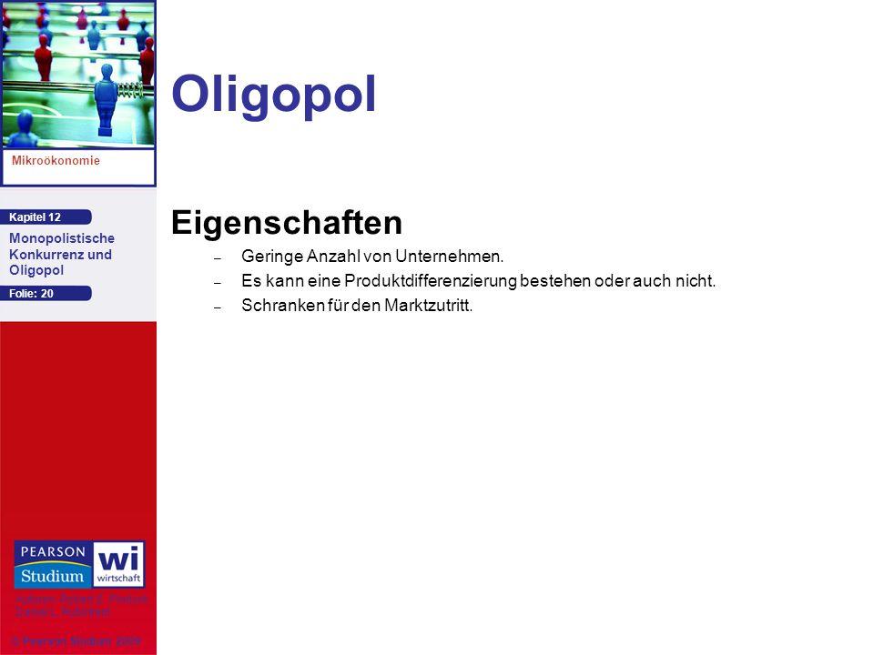 Kapitel 12 Mikroökonomie Autoren: Robert S. Pindyck Daniel L. Rubinfeld Monopolistische Konkurrenz und Oligopol © Pearson Studium 2009 Folie: 20 Oligo