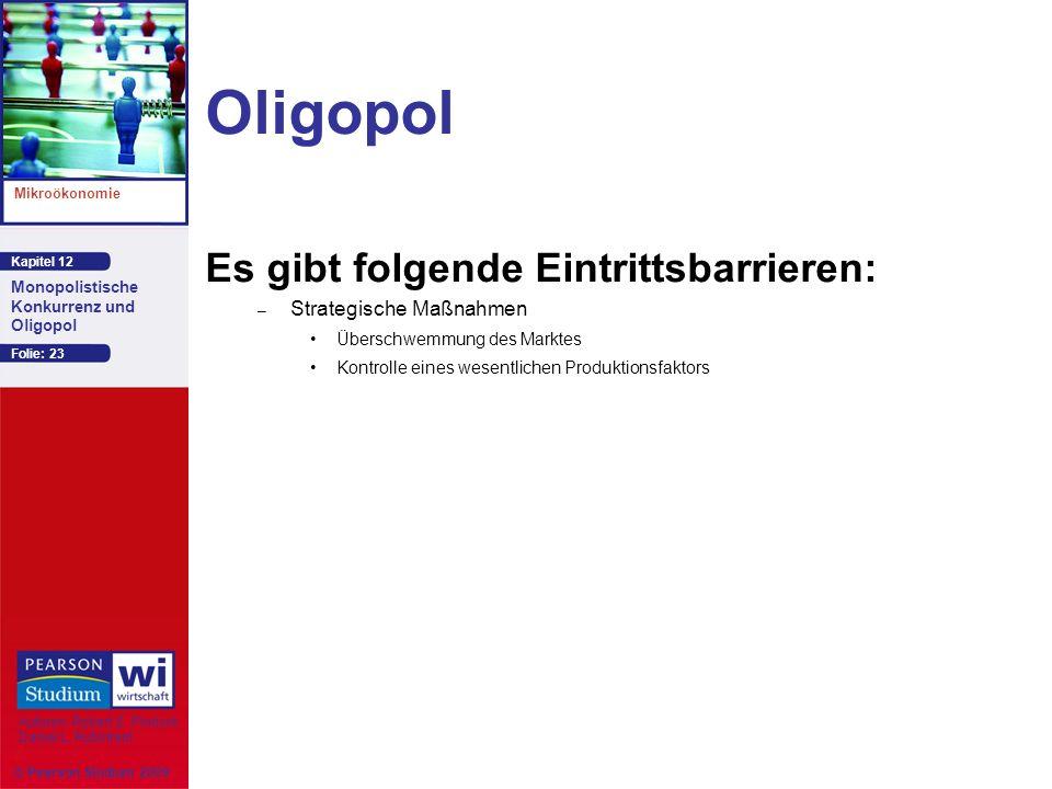 Kapitel 12 Mikroökonomie Autoren: Robert S. Pindyck Daniel L. Rubinfeld Monopolistische Konkurrenz und Oligopol © Pearson Studium 2009 Folie: 23 Oligo