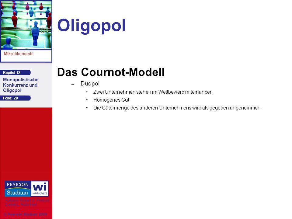 Kapitel 12 Mikroökonomie Autoren: Robert S. Pindyck Daniel L. Rubinfeld Monopolistische Konkurrenz und Oligopol © Pearson Studium 2009 Folie: 28 Oligo