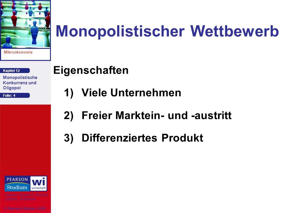 Kapitel 12 Mikroökonomie Autoren: Robert S. Pindyck Daniel L. Rubinfeld Monopolistische Konkurrenz und Oligopol © Pearson Studium 2009 Folie: 4 Monopo