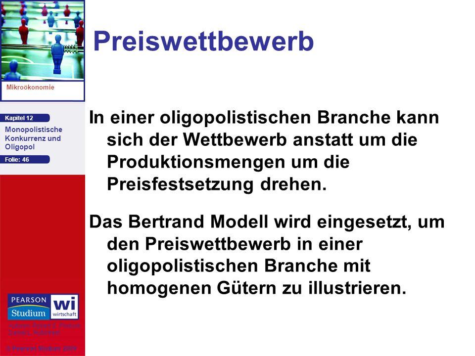 Kapitel 12 Mikroökonomie Autoren: Robert S. Pindyck Daniel L. Rubinfeld Monopolistische Konkurrenz und Oligopol © Pearson Studium 2009 Folie: 46 Preis