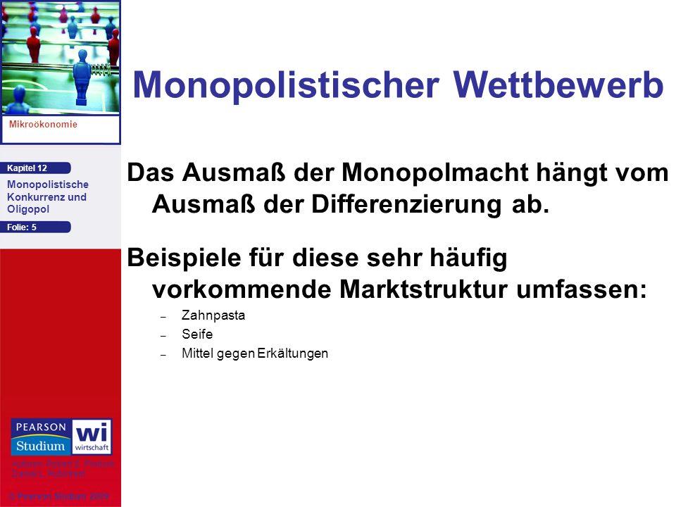 Kapitel 12 Mikroökonomie Autoren: Robert S. Pindyck Daniel L. Rubinfeld Monopolistische Konkurrenz und Oligopol © Pearson Studium 2009 Folie: 5 Monopo
