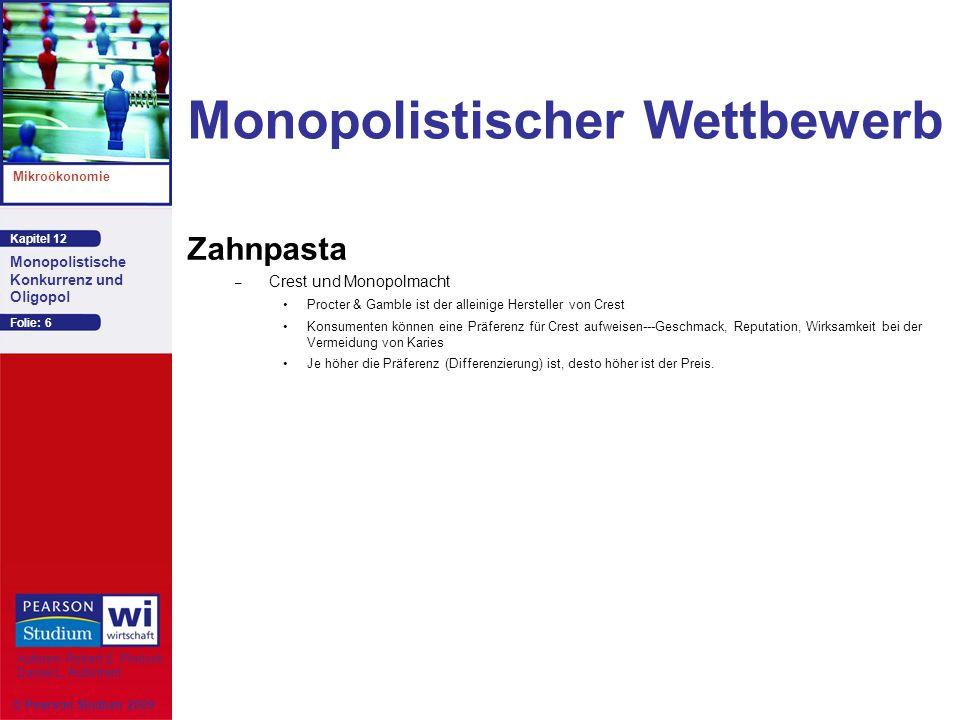 Kapitel 12 Mikroökonomie Autoren: Robert S. Pindyck Daniel L. Rubinfeld Monopolistische Konkurrenz und Oligopol © Pearson Studium 2009 Folie: 6 Monopo