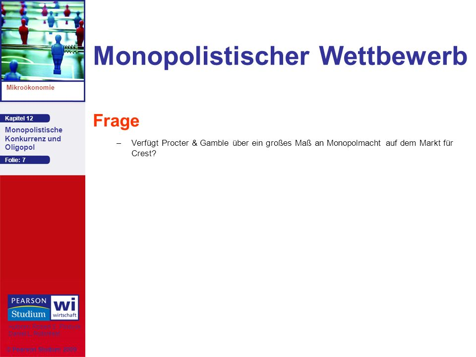 Kapitel 12 Mikroökonomie Autoren: Robert S. Pindyck Daniel L. Rubinfeld Monopolistische Konkurrenz und Oligopol © Pearson Studium 2009 Folie: 7 Monopo