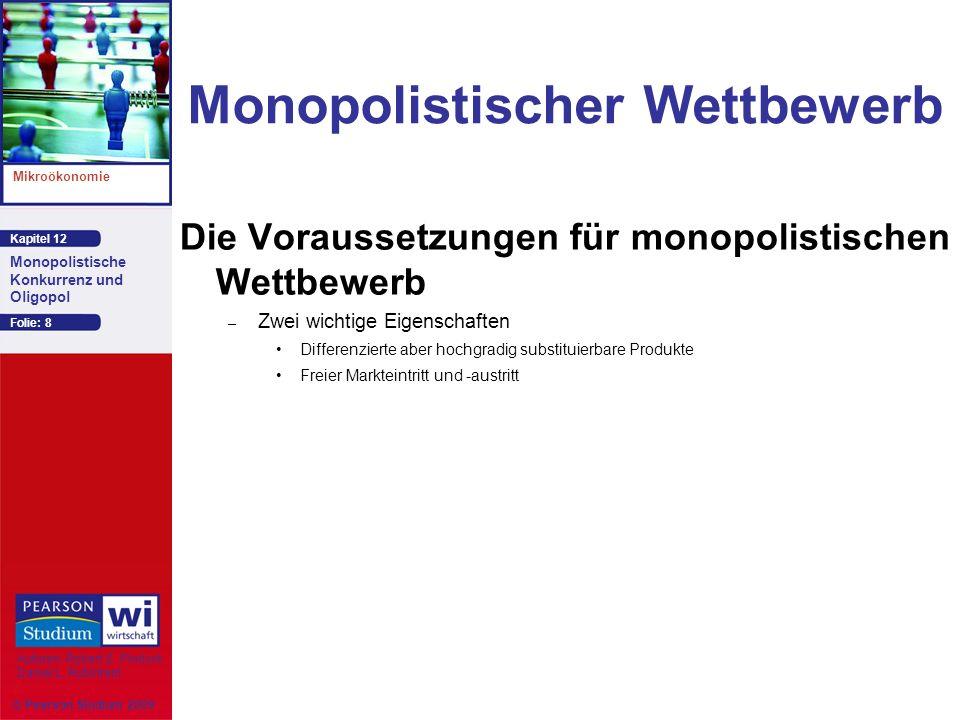 Kapitel 12 Mikroökonomie Autoren: Robert S. Pindyck Daniel L. Rubinfeld Monopolistische Konkurrenz und Oligopol © Pearson Studium 2009 Folie: 8 Monopo