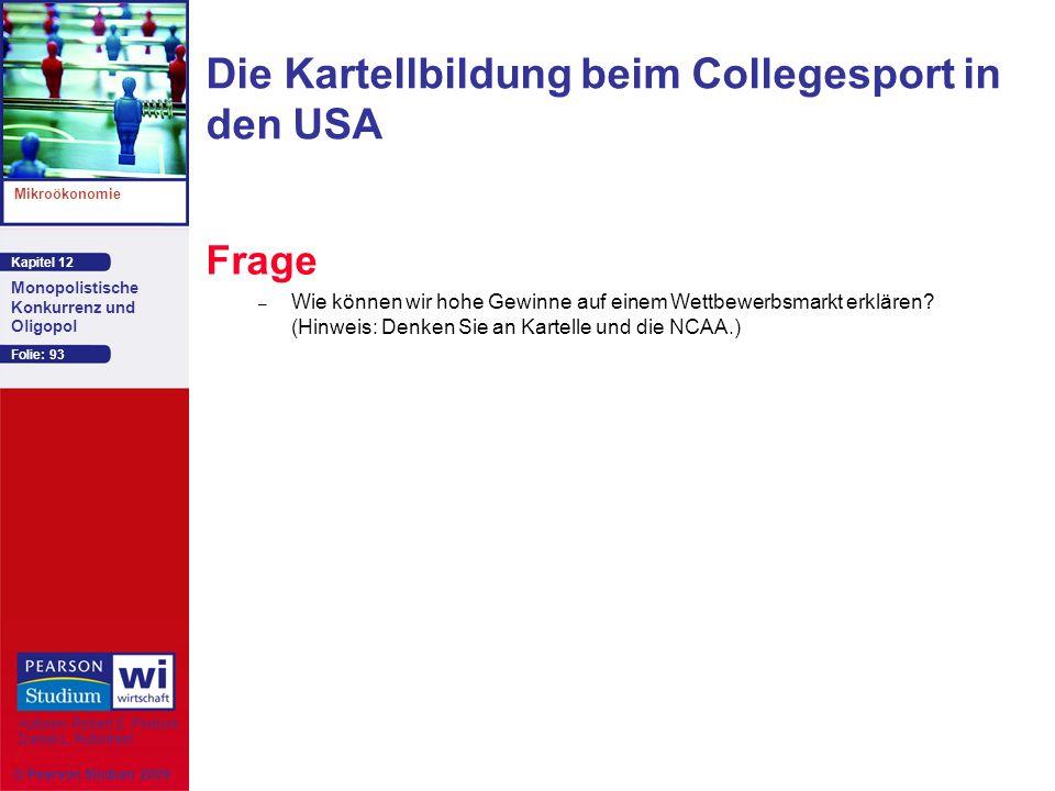 Kapitel 12 Mikroökonomie Autoren: Robert S. Pindyck Daniel L. Rubinfeld Monopolistische Konkurrenz und Oligopol © Pearson Studium 2009 Folie: 93 Frage