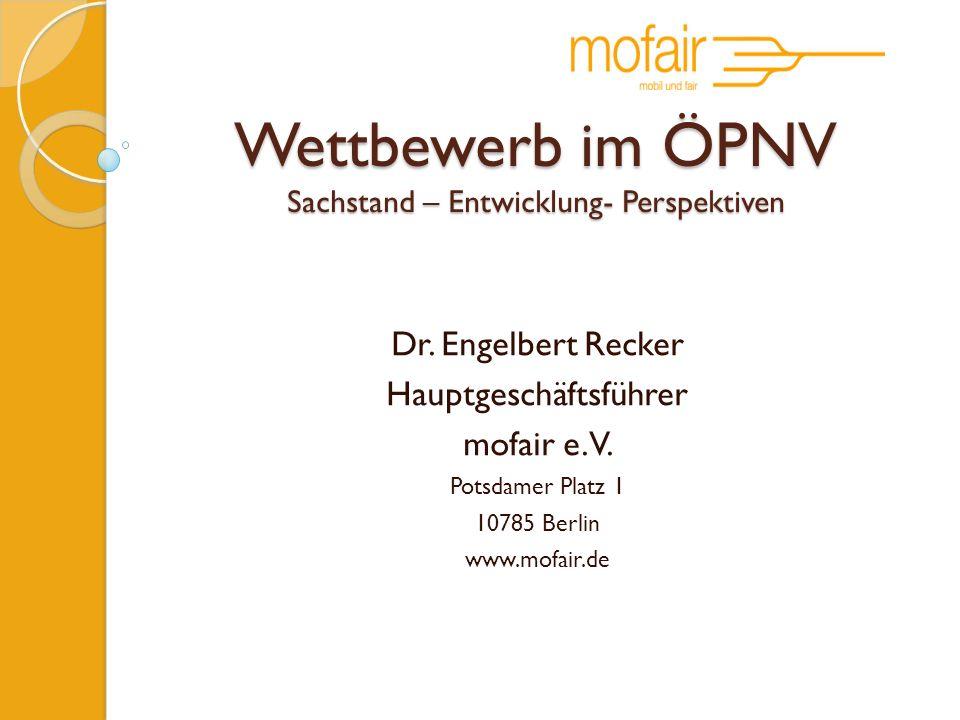 Wettbewerb im ÖPNV Sachstand – Entwicklung- Perspektiven Dr. Engelbert Recker Hauptgeschäftsführer mofair e.V. Potsdamer Platz 1 10785 Berlin www.mofa