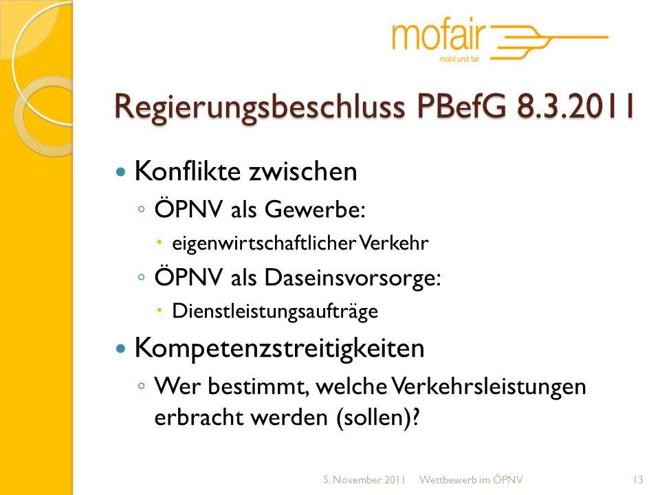 Regierungsbeschluss PBefG 8.3.2011 Konflikte zwischen ÖPNV als Gewerbe: eigenwirtschaftlicher Verkehr ÖPNV als Daseinsvorsorge: Dienstleistungsaufträg