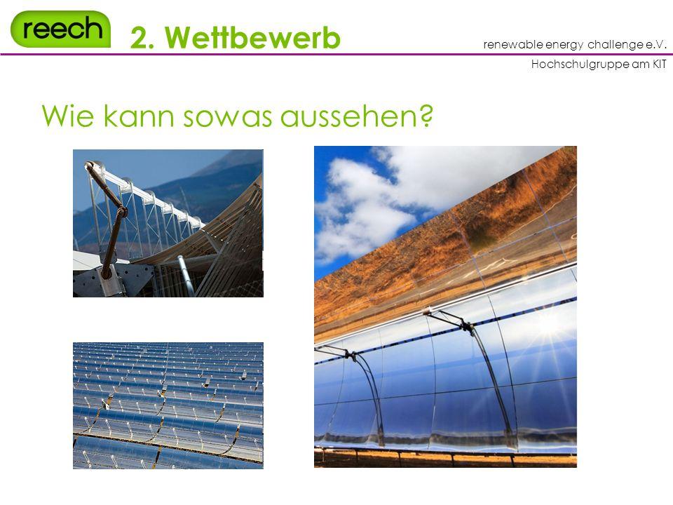 renewable energy challenge e.V. Hochschulgruppe am KIT 2. Wettbewerb Wie kann sowas aussehen