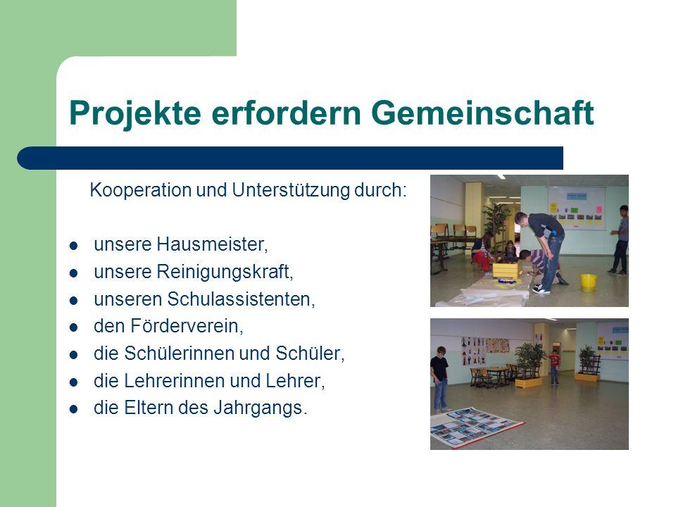 Projekte erfordern Gemeinschaft Kooperation und Unterstützung durch: unsere Hausmeister, unsere Reinigungskraft, unseren Schulassistenten, den Förderv