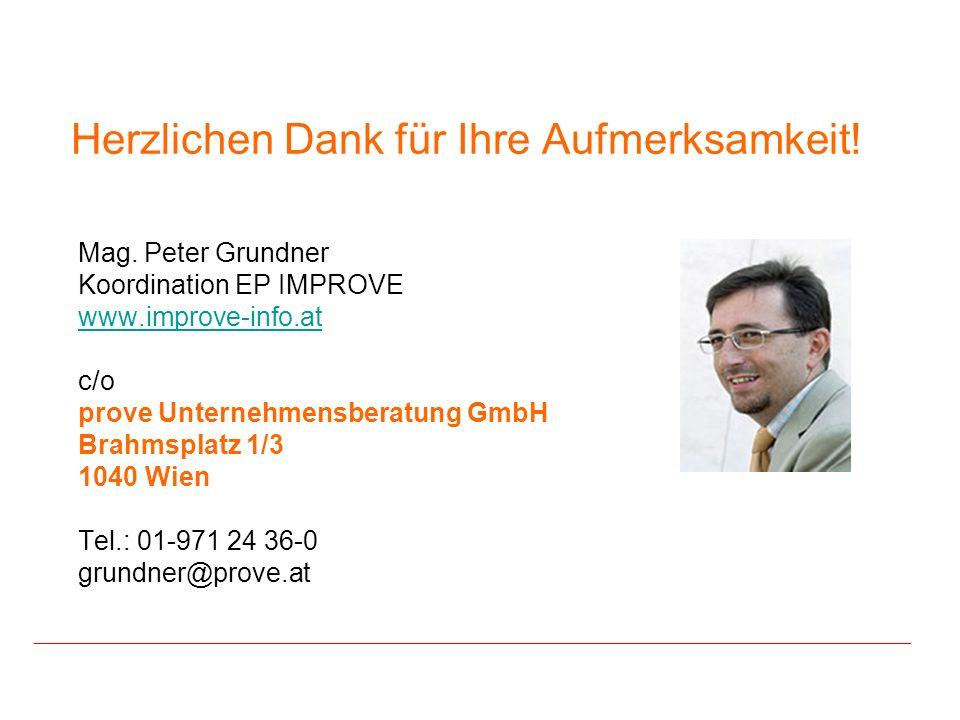 Herzlichen Dank für Ihre Aufmerksamkeit! Mag. Peter Grundner Koordination EP IMPROVE www.improve-info.at c/o prove Unternehmensberatung GmbH Brahmspla