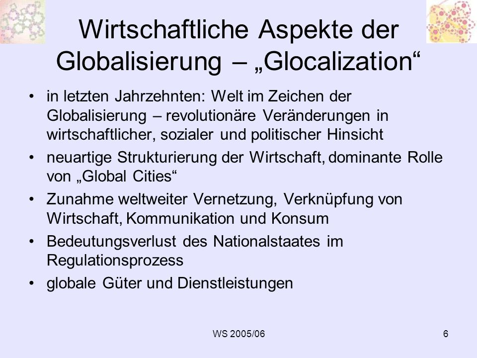 WS 2005/067 Wirtschaftliche Aspekte der Globalisierung – Glocalization Zunehmende Dominanz von transnationalen Konzernen, Global Players Global Players entstehen häufig als Produkt von Fusionen