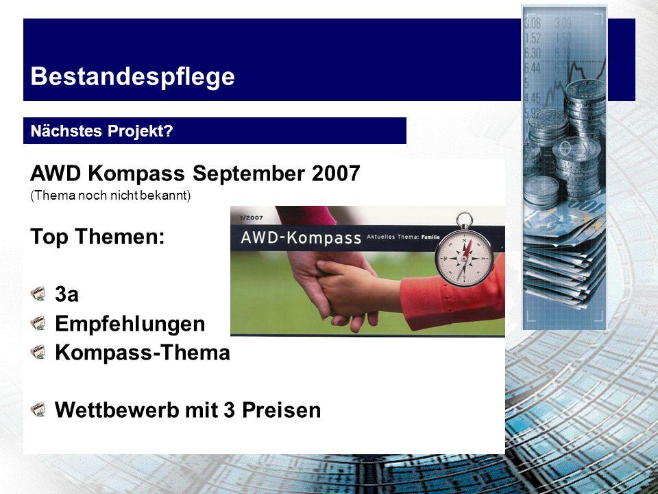 Bestandespflege AWD Kompass September 2007 (Thema noch nicht bekannt) Top Themen: 3a Empfehlungen Kompass-Thema Wettbewerb mit 3 Preisen Nächstes Projekt?