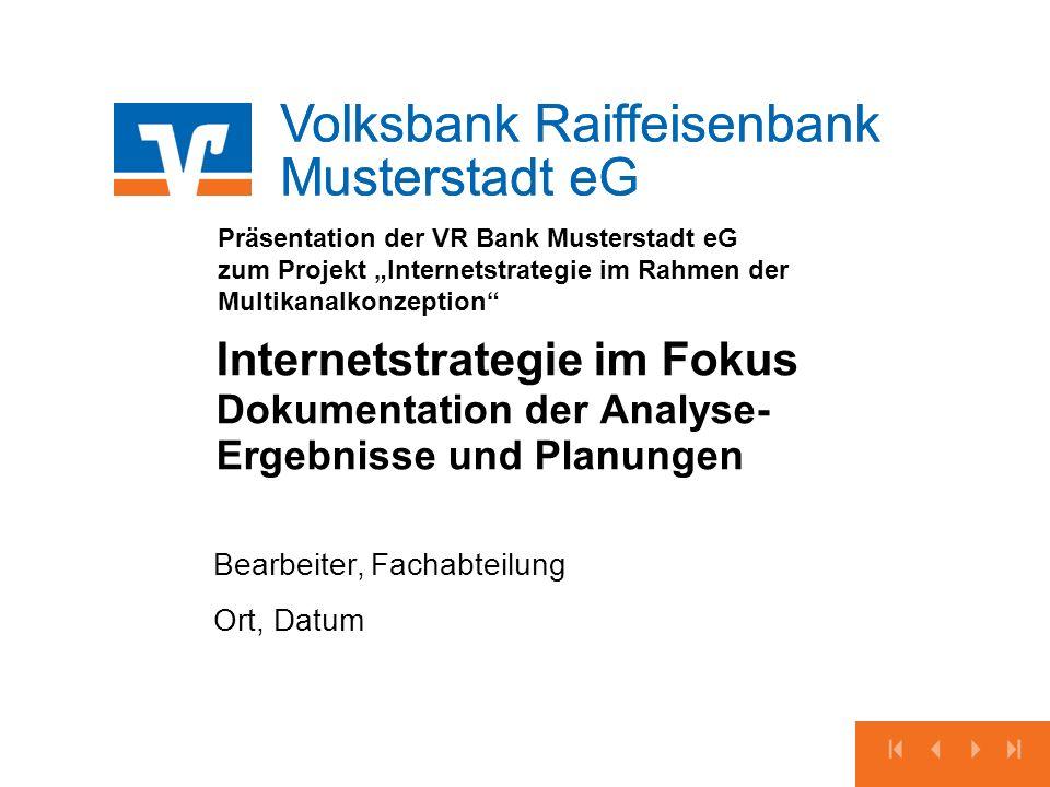 Volksbank Raiffeisenbank Musterstadt eG Präsentation der VR Bank Musterstadt eG zum Projekt Internetstrategie im Rahmen der Multikanalkonzeption Inter