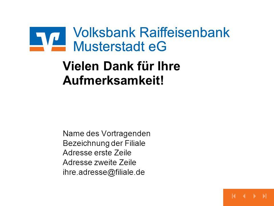Volksbank Raiffeisenbank Musterstadt eG Vielen Dank für Ihre Aufmerksamkeit! Name des Vortragenden Bezeichnung der Filiale Adresse erste Zeile Adresse
