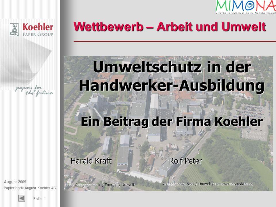 August 2005 Papierfabrik August Koehler AG Folie 1 Wettbewerb – Arbeit und Umwelt Umweltschutz in der Handwerker-Ausbildung Ein Beitrag der Firma Koeh